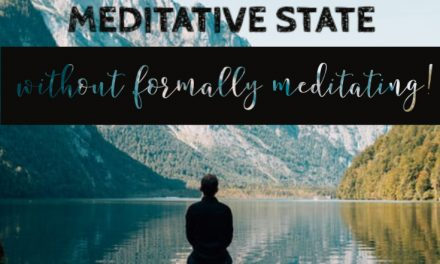 12 Easy Ways to get into a Meditative State without Formally Meditating