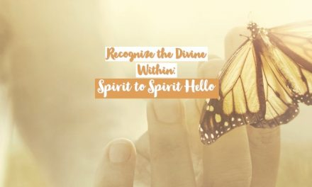 Recognize the Divine Within with a Spirit to Spirit Hello